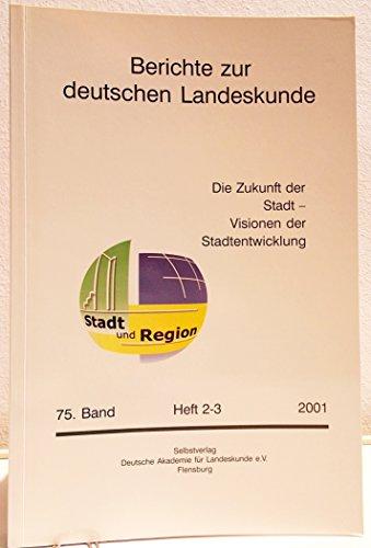 Berichte zur deutschen Landeskunde. 75. Band. Heft 2/3. 2001.,Herausgegeben im Auftrag der Deutschen Akademie für Landeskunde e. V. und des Instituts für Länderkunde, Leipzig.