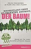 Expert Marketplace -  Felix  Finkbeiner - Wunderpflanze gegen Klimakrise entdeckt: Der Baum!: Warum wir für unser Überleben pflanzen müssen!