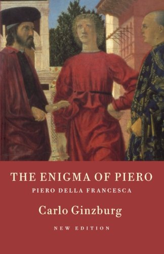 The Enigma of Piero: Piero Della Francesca