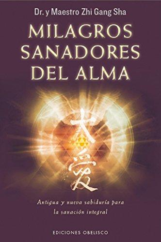 Milagros sanadores del alma (ESPIRITUALIDAD Y VIDA INTERIOR) por Dr. Zhi Gang Sha