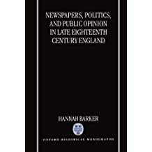 Newspapers, Politics, and Public Opinion in Late Eighteenth-Century England (Oxford Historical Monographs)