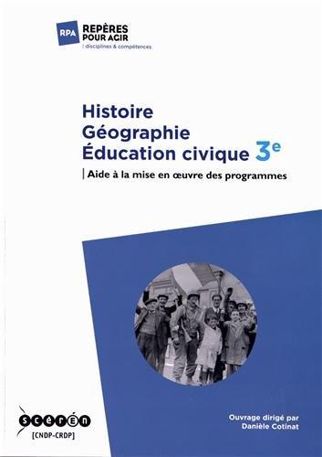 Histoire Géographie Education civique 3e : Aide à la mise en oeuvre des programmes