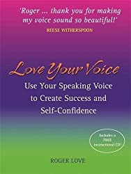 Love Your Voice: Use Your Speaking Voice to Create Success, Self-Confidence, and Star-Like Charisma! by Roger Love (2007-08-01)