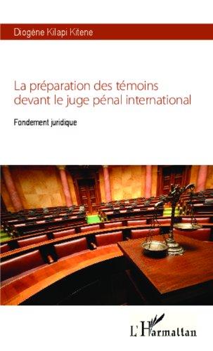 Preparation des Témoins Devant le Juge Penal International Fondement Juridique par Diogène Kilapi Kitene