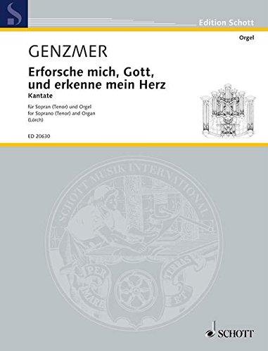 Erforsche mich, Gott, und erkenne mein Herz: Kantate. GeWV 82. Singstimme (Sopran oder Tenor) und Orgel. (Edition Schott)