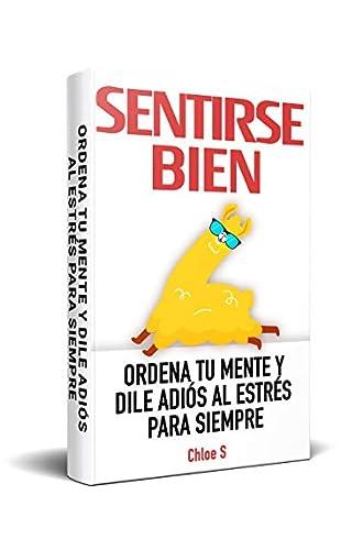 Descargar gratis Sentirse Bien: Ordena Tu Mente y Dile Adiós al Estrés Para Siempre: Libro en Español/ Feeling good Spanish book Version de Chloe s