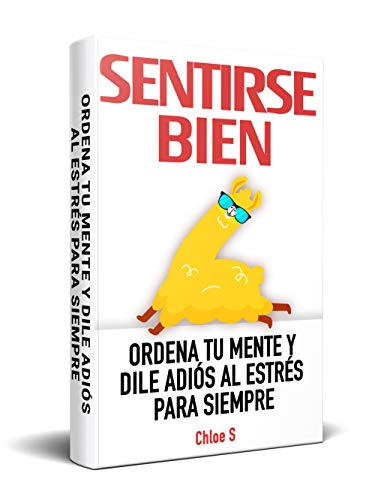 Sentirse Bien: Ordena Tu Mente y Dile Adiós al Estrés Para Siempre: Libro en Español/ Feeling good Spanish book Version