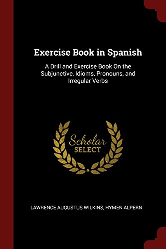 Descargar Libro Exercise Book in Spanish: A Drill and Exercise Book On the Subjunctive, Idioms, Pronouns, and Irregular Verbs de Unknown