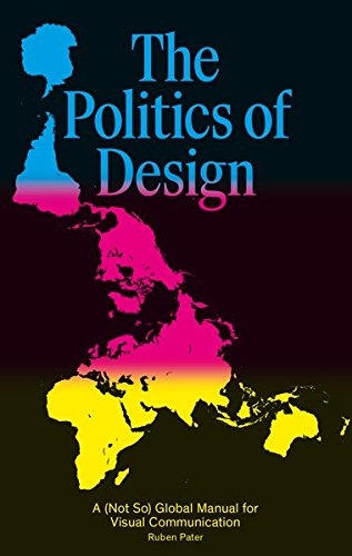 The Politics of Design: A (Not So) Global Design Manual for Visual Communication por Ruben Pater
