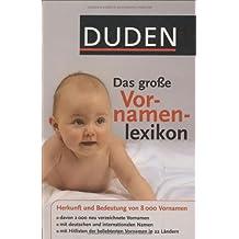Duden - Das große Vornamenlexikon: Herkunft und Bedeutung von über 8 000 Vornamen. Hitlisten der beliebtesten Vornamen in 22 Ländern und mit 12 Namen in Deutschland seit hundert Jahren