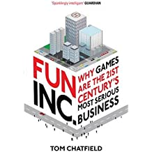 [ FUN INC. WHY GAMES ARE THE 21ST CENTURY'S MOST SERIOUS BUSINESS BY CHATFIELD, TOM](AUTHOR)PAPERBACK