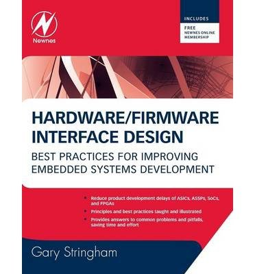 [(Hardware Firmware Interface Design: Best Practices for Improving Embedded Systems Development)] [Author: Gary Stringham] published on (November, 2009)