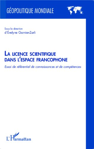 La licence scientifique dans l'espace francophone: Essai de référentiel de connaissance et de compétences par Evelyne Garnier-Zarli