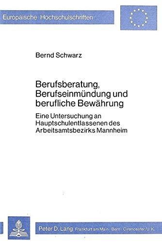 Berufsberatung, Berufseinmündung und berufliche Bewährung: Eine Untersuchung an Hauptschulentlassenen des Arbeitsamtsbezirks Mannheim (Europäische ... 11: Education / Série 11: Pédagogie, Band 92)