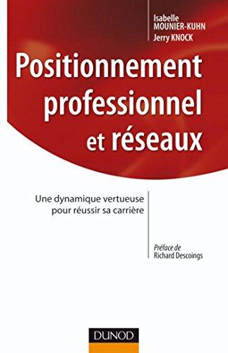Positionnement professionnel et réseaux : Une dynamique vertueuse pour réussir sa carrière (Stratégies et management) par Isabelle Mounier-Kuhn