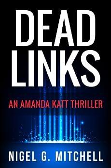 Dead Links: (An Amanda Katt Thriller) by [Mitchell, Nigel G.]