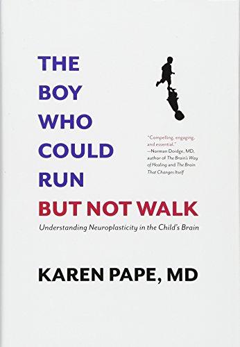 The Boy Who Could Run But Not Walk: Understanding Neuroplasticity in the Child's Brain por Karen Pape