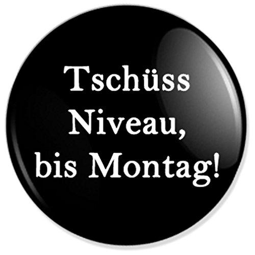 Spruch Tschüss Niveau, bis Montag! Button, Badge, Anstecker, Anstecknadel, Ansteckpin mit 25 mm Durchmesser -