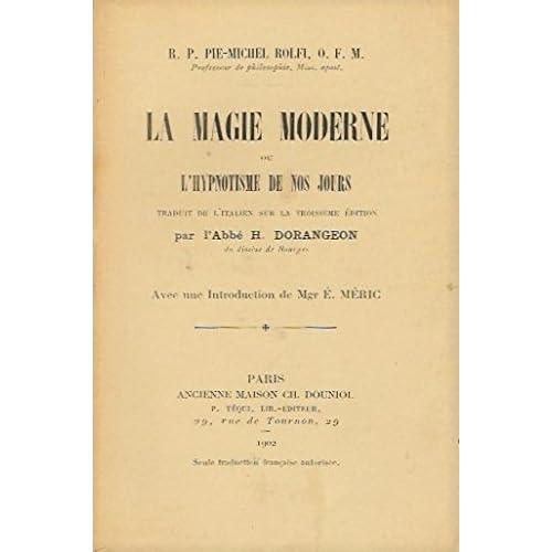 R. P. Pie-Michel Rolfi,... La Magie moderne ou l'hypnotisme de nos jours. Traduit de l'italien, sur la 3e édition, par l'abbé H. Dorangeon,... avec une introduction de Mgr É. Méric