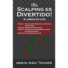 El Scalping es Divertido! 1-4: 4 libros en uno  Parte 1: Trading Rápido con el Gráfico Heikin Ashi Parte 2: Ejemplos Prácticos Parte 3: ¿Cómo Evalúo ... de Negociación? Parte 4: El Trading es Fluir