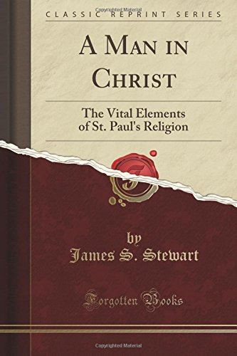 A Man in Christ: The Vital Elements of St. Paul's Religion (Classic Reprint)