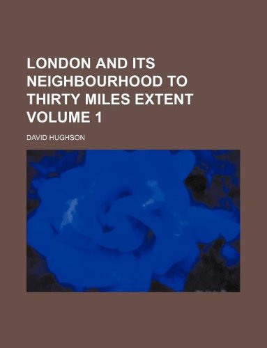 London and its neighbourhood to thirty miles extent Volume 1