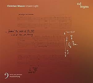 Christian Mason : Unseen Light, portrait du compositeur.