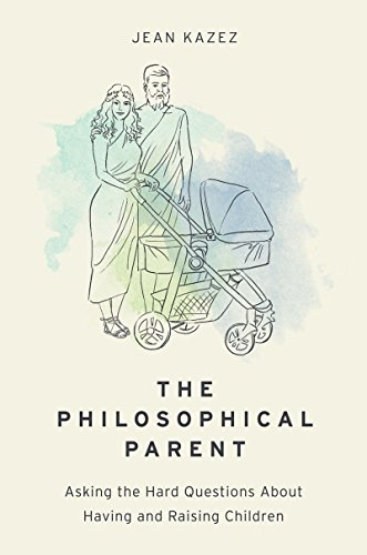 The Philosophical Parent: Asking the Hard Questions About Having and Raising Children (Mutterschaft Oxford)