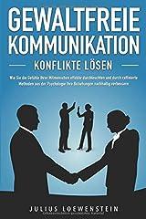 GEWALTFREIE KOMMUNIKATION - Konflikte lösen: Wie Sie die Gefühle Ihrer Mitmenschen effektiv durchleuchten und durch raffinierte Methoden aus der Psychologie Ihre Beziehungen nachhaltig verbessern Taschenbuch