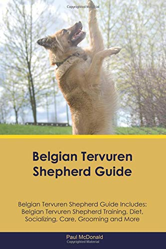 Belgian Tervuren Shepherd Guide Belgian Tervuren Shepherd Guide Includes: Belgian Tervuren Shepherd Training, Diet, Socializing, Care, Grooming and More
