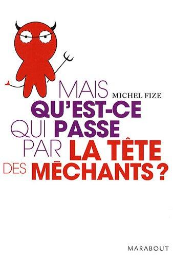 Mais qu'est-ce qui se passe par la tête des méchants ? par Michel Fize