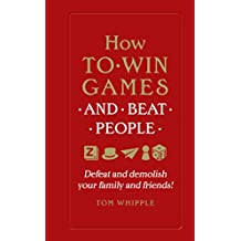 How to win games and beat people: Defeat and demolish your family and friends! (English Edition)