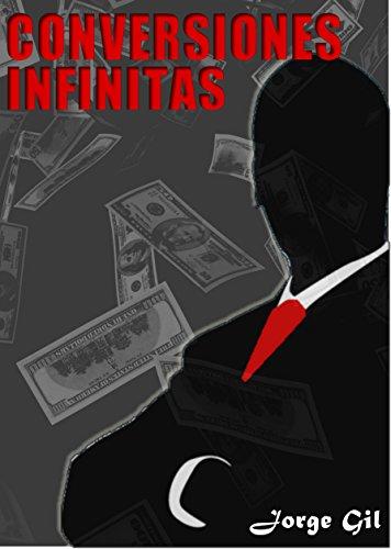 Conversiones Infinitas: Multiplica tus ventas DRÁSTICAMENTE con las técnicas de marketing mas avanzadas de la actualidad por Jorge Gil