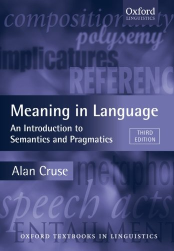 Meaning in Language: An Introduction to Semantics and Pragmatics (Oxford Textbooks in Linguistics) por Alan Cruse