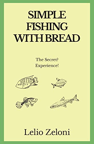 Simple Fishing With Bread: The Secret? Experience! (English Edition)