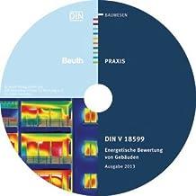 DIN V 18599 - Energetische Bewertung von Gebäuden: Berechnung des Nutz-, End- und Primärenergiebedarfs für Heizung, Kühlung, Lüftung, Trinkwarmwasser und Beleuchtung Ausgabe 2013