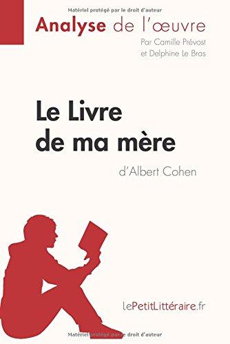 Le Livre de ma mère d'Albert Cohen (Analyse de l'oeuvre): Comprendre la littérature avec lePetitLittéraire.fr por Camille Prévost