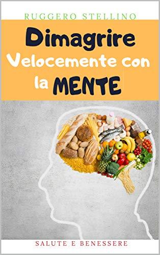 dimagrire velocemente con la mente: scopri come dimagrire velocemente in 3 settimane con la mente e senza dieta per ottenere il corpo che vuoi... (bestseller  dimagrire velocemente vol. 2)