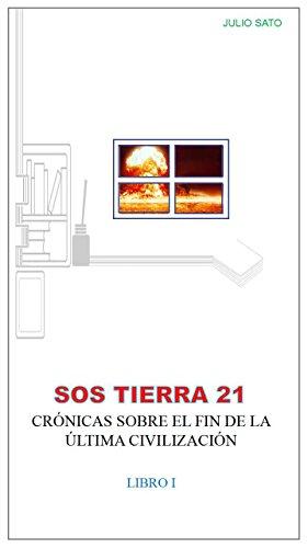 SOS TIERRA 21 - CRÓNICAS SOBRE EL FIN DE LA ÚLTIMA CIVILIZACIÓN: LIBRO I (Spanish Edition)