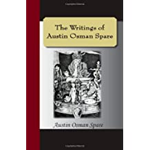 The Writings of Austin Osman Spare: Automatic Drawings, Anathema of Zos, The Book of Pleasure, and The Focus of Life