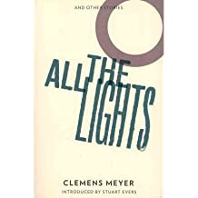 [(All the Lights)] [ By (author) Clemens Meyer, Introduction by Stuart Evers, Translated by Katy Derbyshire ] [September, 2011]