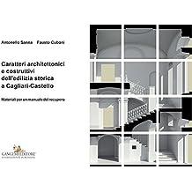Caratteri architettonici e costruttivi dell'edilizia storica a Cagliari-Castello: Materiali per un manuale del recupero