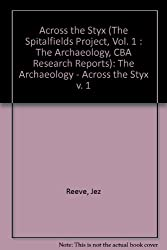 The Spitalfields Project: The Archaeology - Across the Styx v. 1