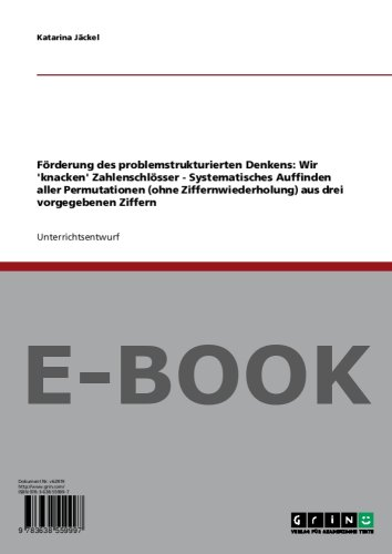 """Förderung des problemstrukturierten Denkens: Wir """"knacken"""" Zahlenschlösser - Systematisches Auffinden aller Permutationen (ohne Ziffernwiederholung) aus drei vorgegebenen Ziffern"""