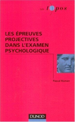 Les épreuves projectives dans l'examen psychologique par Pascal Roman