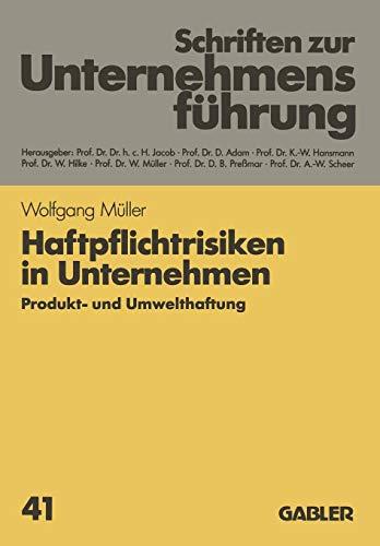 Haftpflichtrisiken in Unternehmen: Produkt- und Umwelthaftung (Schriften Zur Unternehmensfeuhrung,)