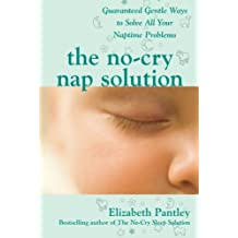 The No-Cry Nap Solution: Guaranteed Gentle Ways to Solve All Your Naptime Problems.
