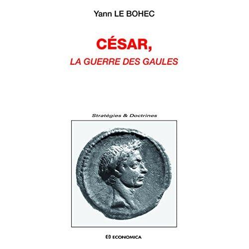 César, La guerre des Gaules (Stratégies & Doctrines)