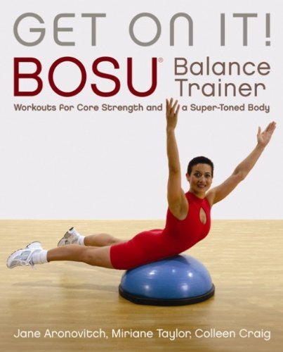Get On It!: BOSU® Balance Trainer Workouts for Core Strength and a Super Toned Body (Dirty Everyday Slang) (English Edition)