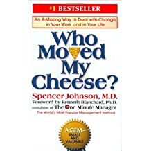 [(Who Moved My Cheese?: An Amazing Way to Deal with Change in Your Work and in Your Life)] [by: Spencer Johnson]